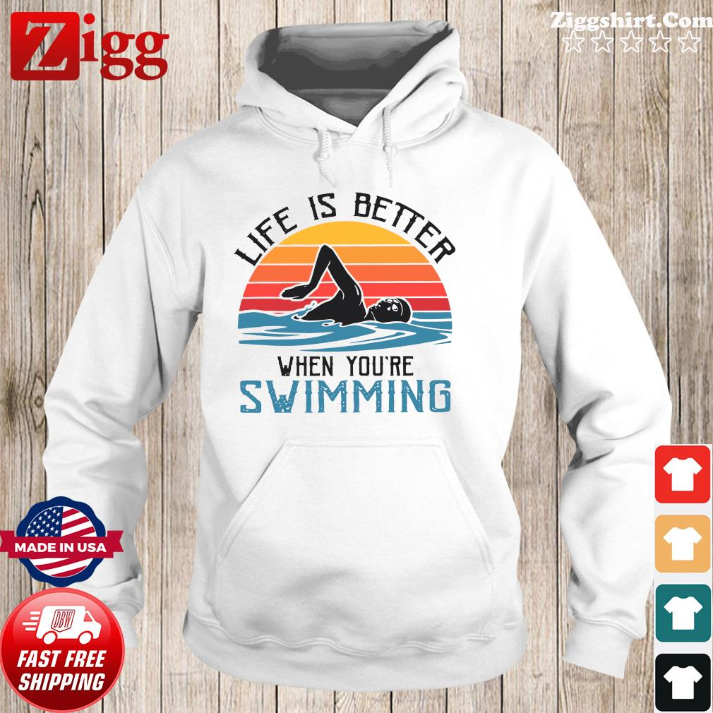 Vintage Retro Life Is Better When You're Swimming Shirt Hoodie