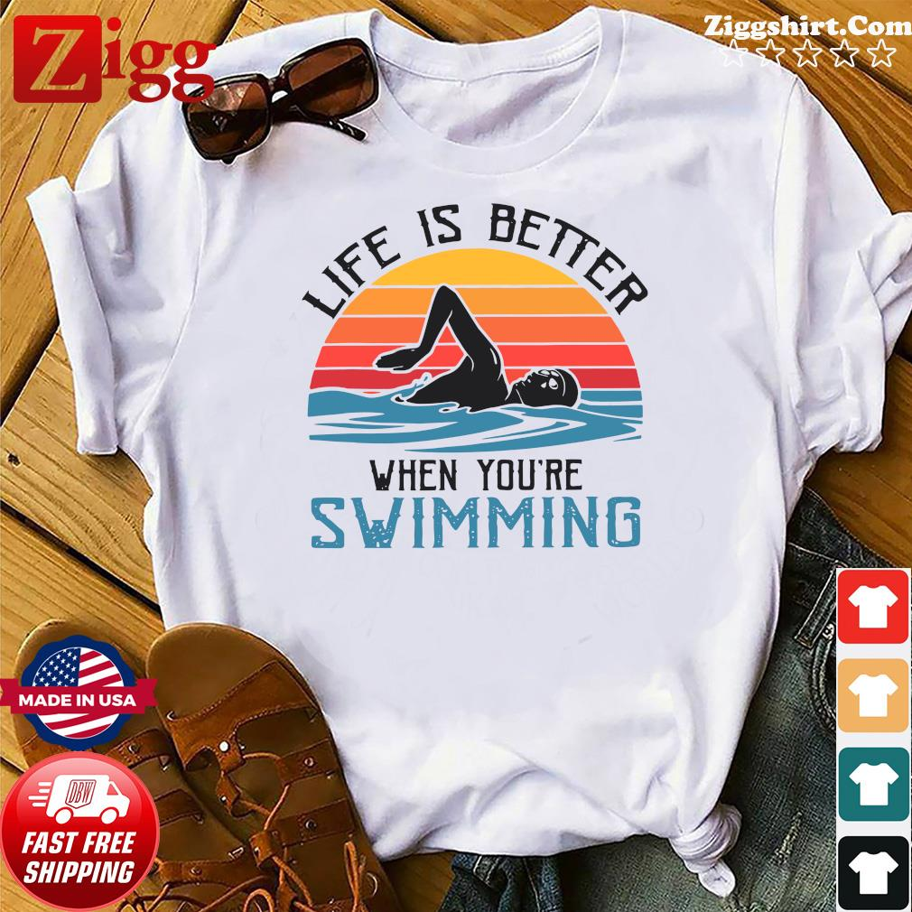 Vintage Retro Life Is Better When You're Swimming Shirt