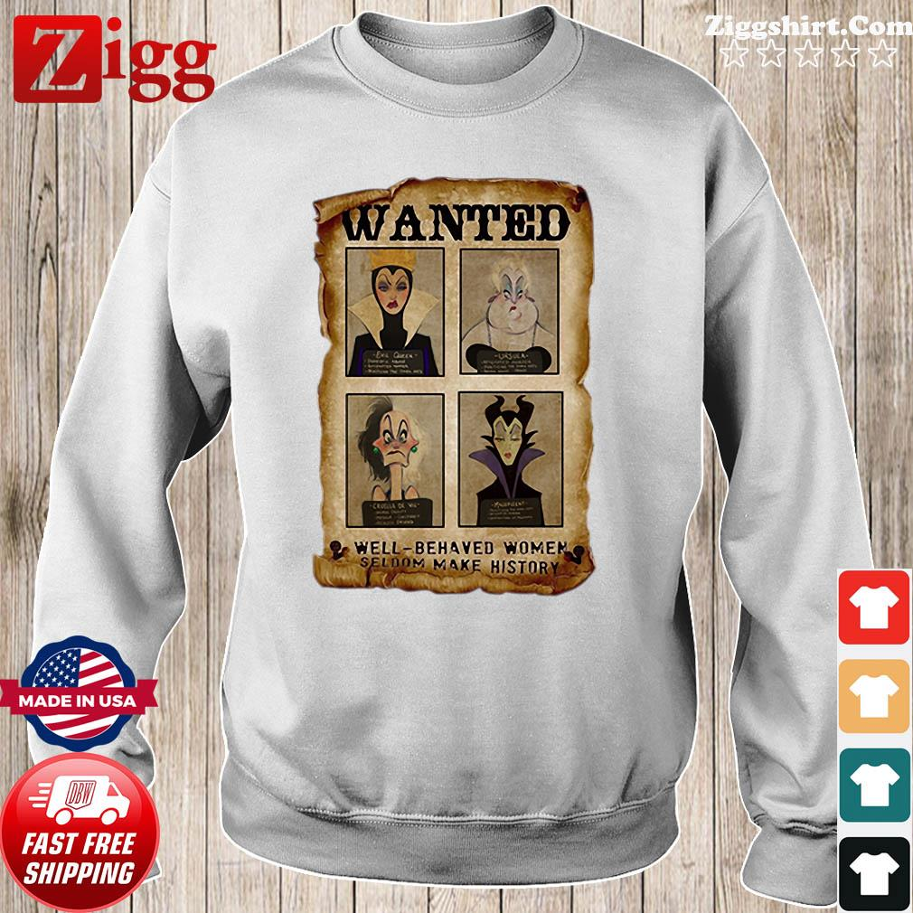 Wanted Well Behaved Women Seldom Make History Shirt Sweater