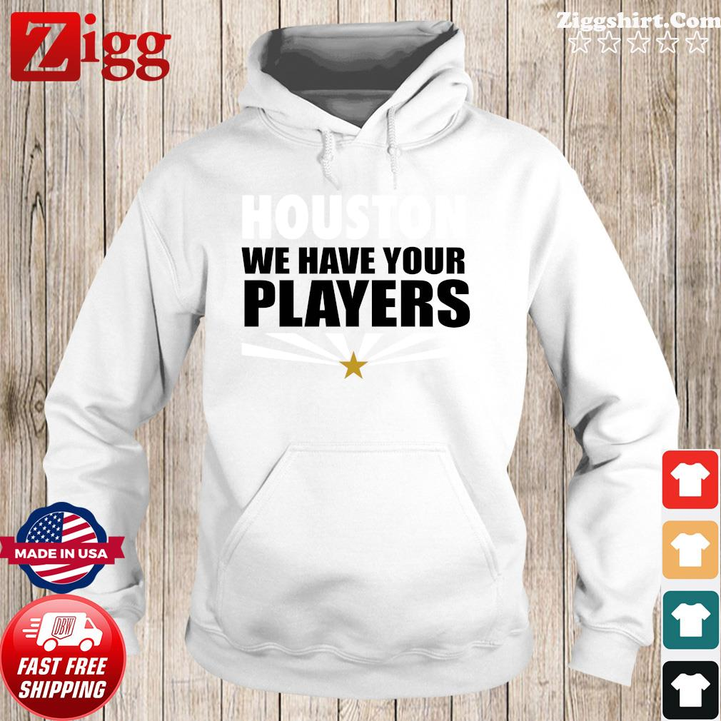 Houston We Have Your Players AZ Football Shirt Hoodie