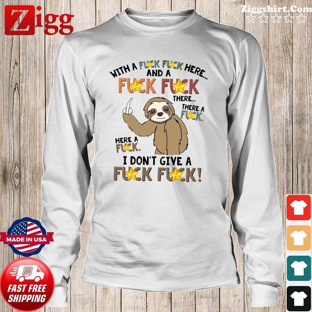 Official Sloth Fucking With A Fuck Fuck Here And A Fuck There A Fuck Here A Fuck I Don't Give A Fuck Shirt Long Sweater