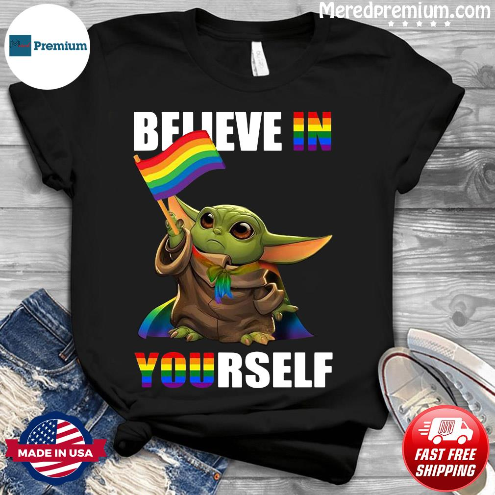 Lgbt Baby Yoda Believe In Yourself Shirt