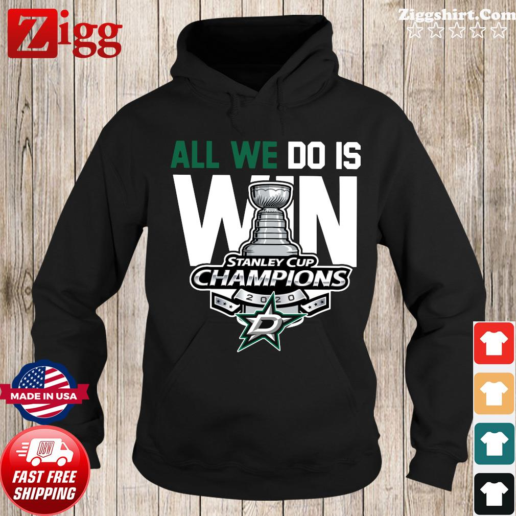 All we do is Win Stanley Cup Champions Dallas s Hoodie