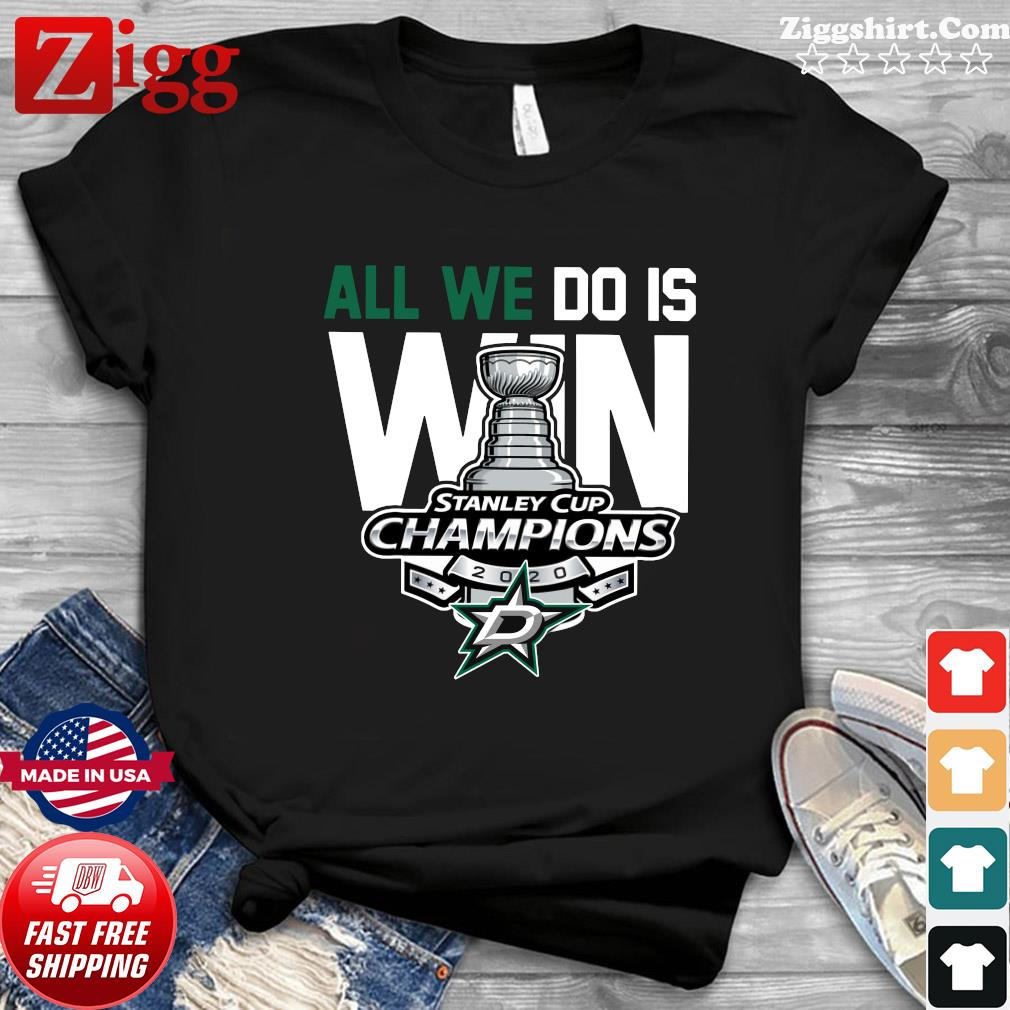 All we do is Win Stanley Cup Champions Dallas shirt