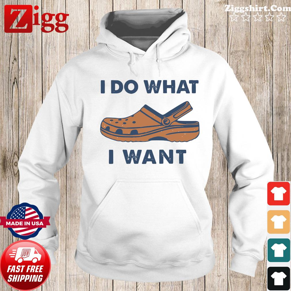 I Do What Crocs I Want Shirt Hoodie