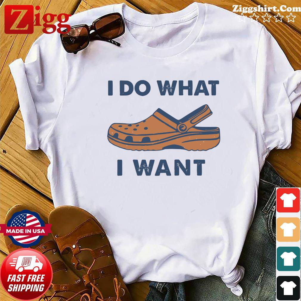 I Do What Crocs I Want Shirt