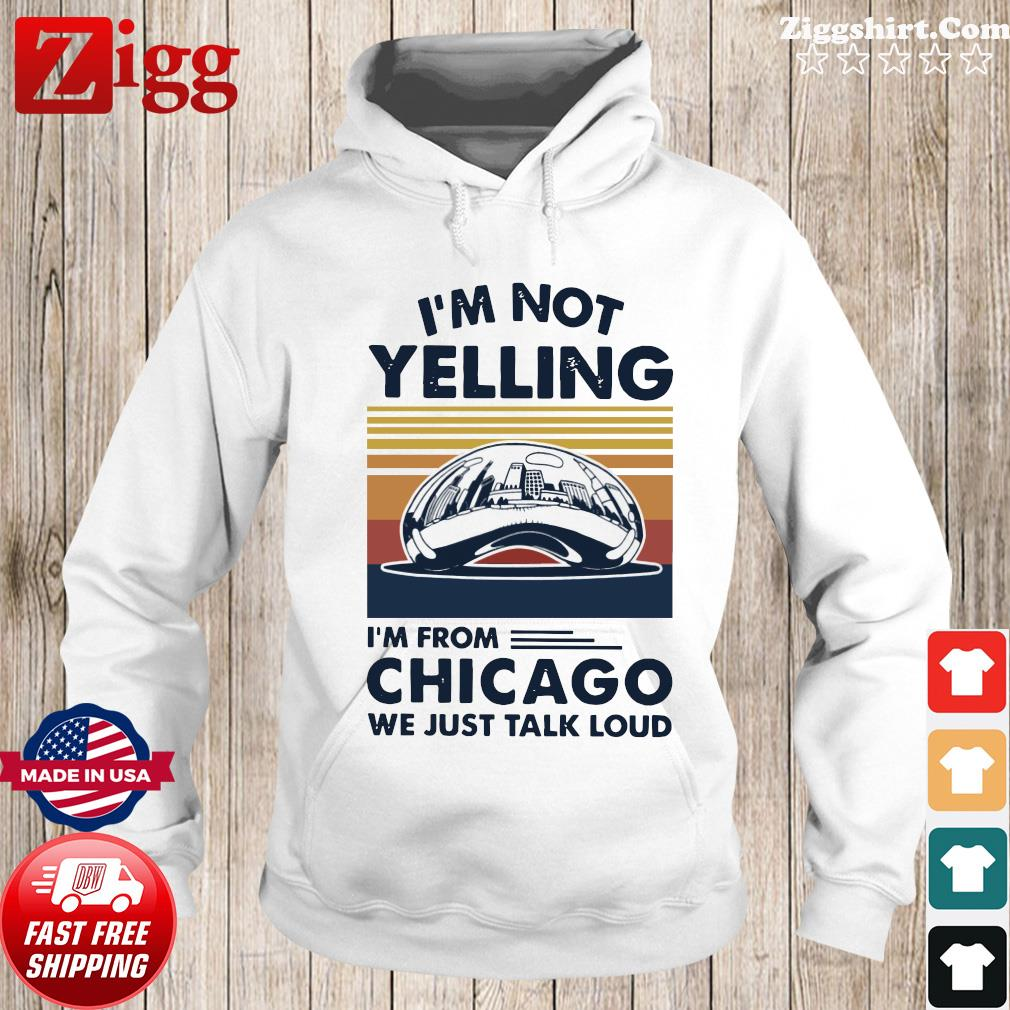 I'm not Yelling I'm from Chicago we just talk loud vintage s Hoodie