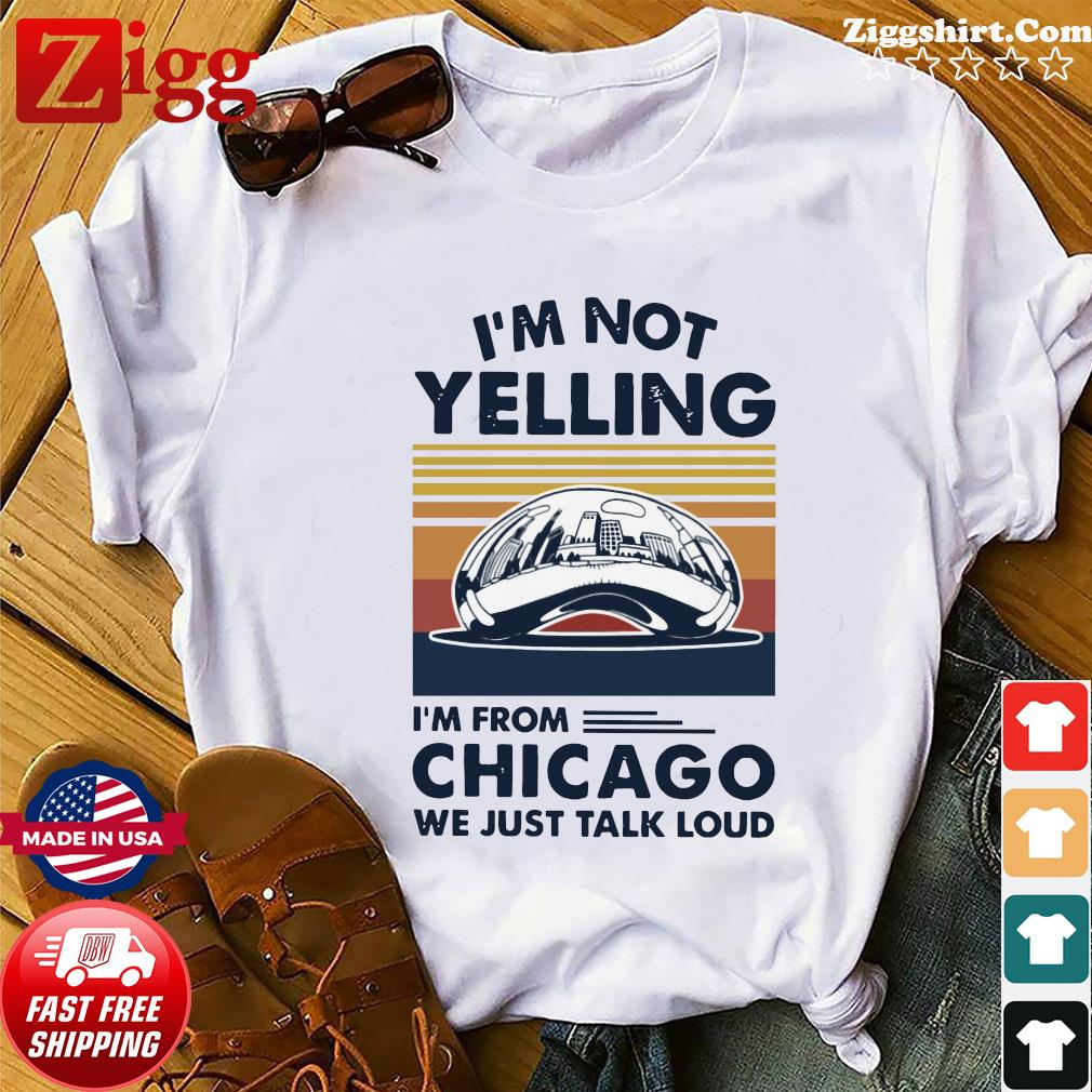I'm not Yelling I'm from Chicago we just talk loud vintage shirt