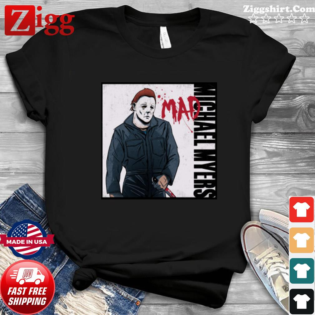 Michael Myers mad shirt