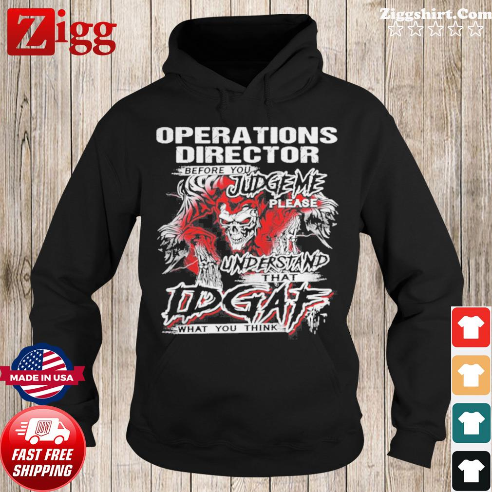 Operations Director Before You Judge Please Understand That Idgaf What You Think Satan Shirt Hoodie