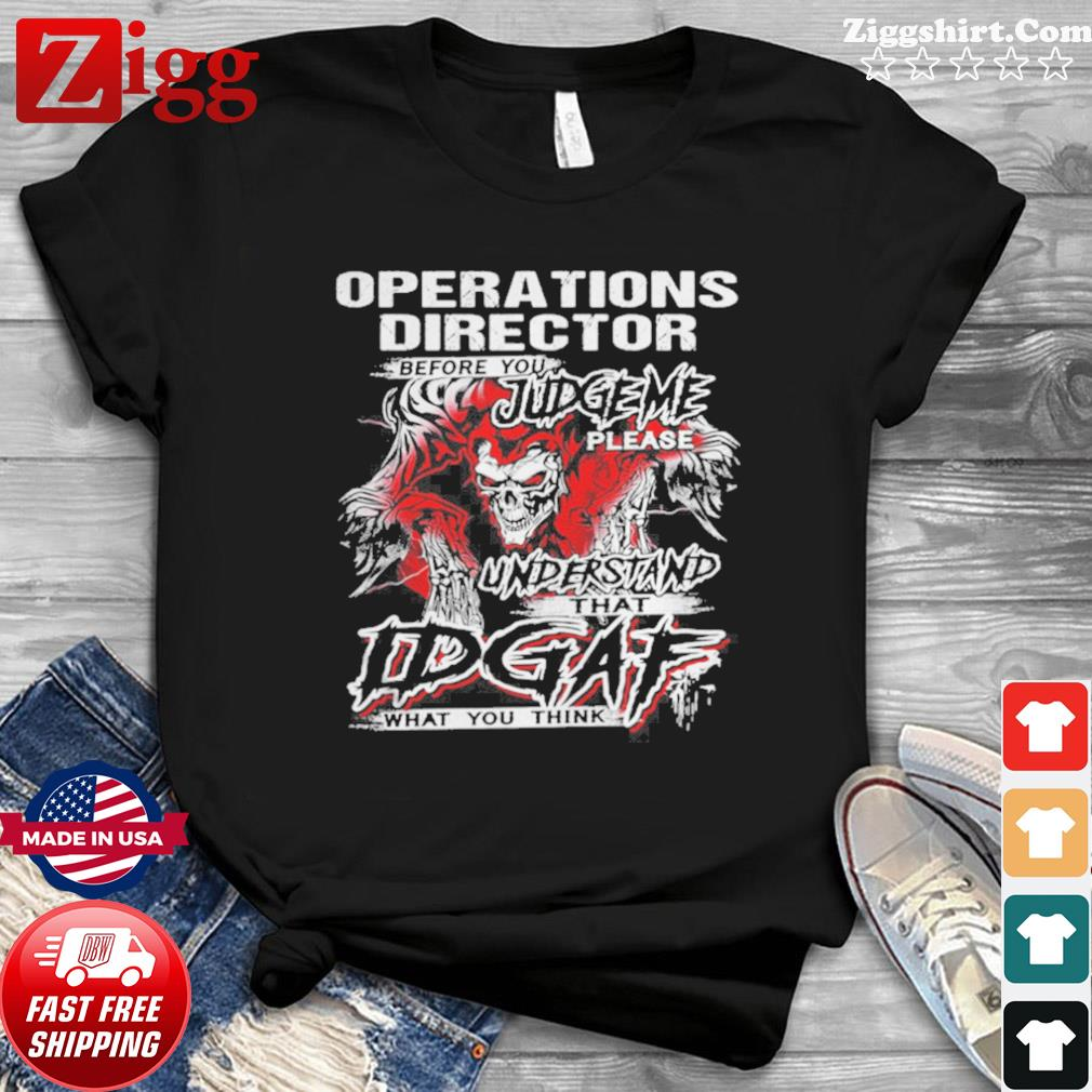 Operations Director Before You Judge Please Understand That Idgaf What You Think Satan Shirt