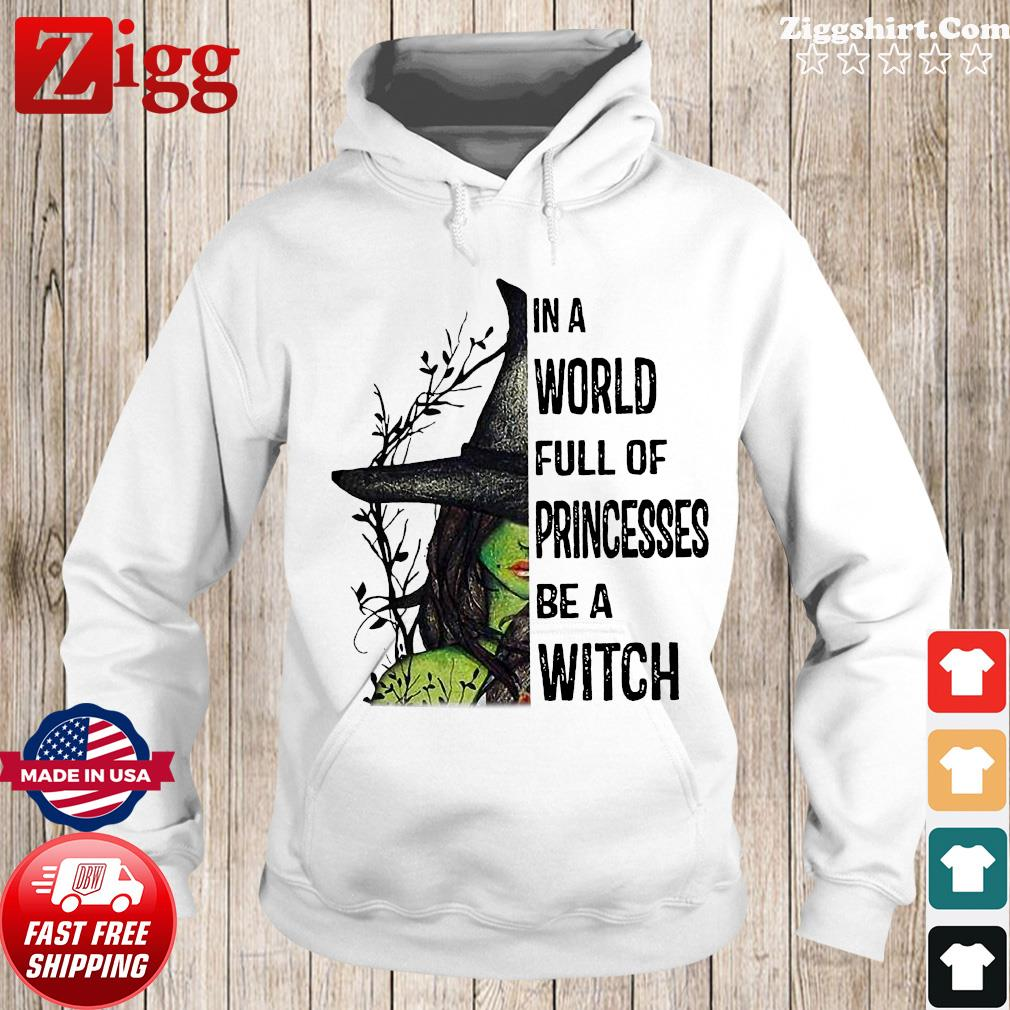 Pretty Girl In A World Full Of Princesses Be A Witch Shirt Hoodie