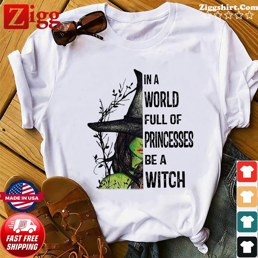 Pretty Girl In A World Full Of Princesses Be A Witch Shirt