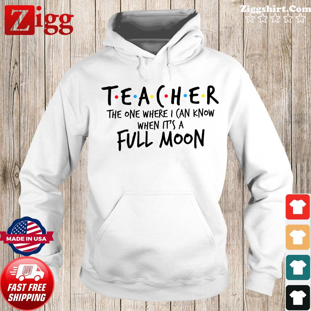 Teacher The One Where I Can Know When It's A Full Moon Shirt Hoodie
