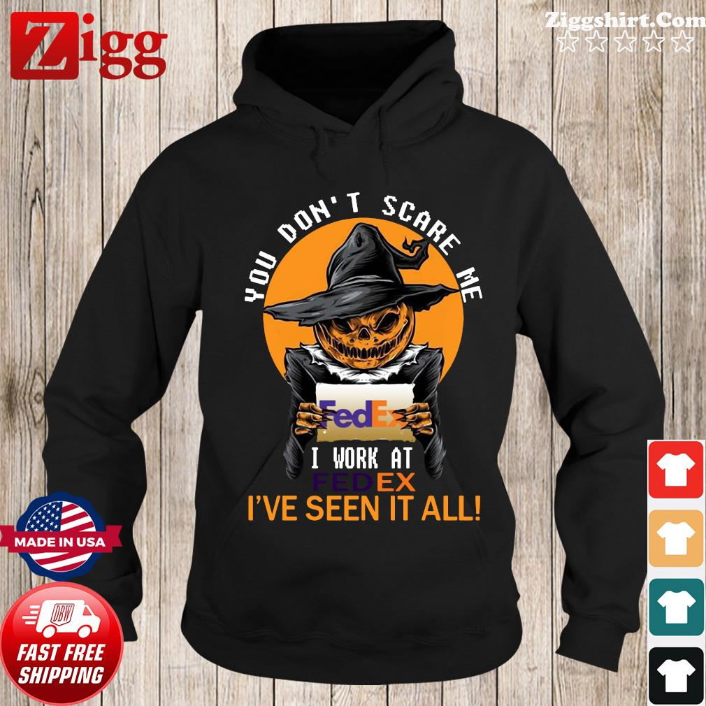 You don't scare me I work at Fedex I've seen it all Halloween 2020 s Hoodie