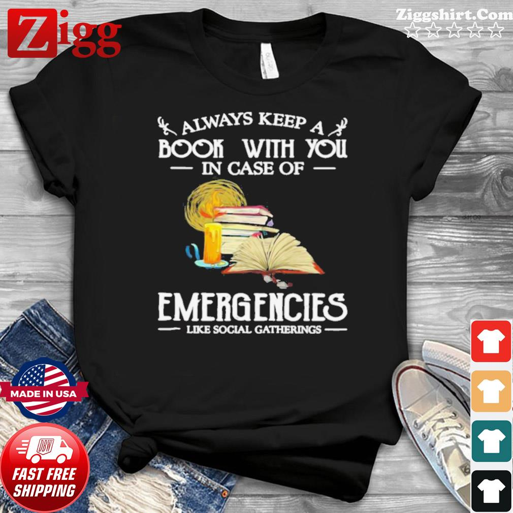Always Keep A Book With You In Case Of Emergencies Like Social Gatherings shirt