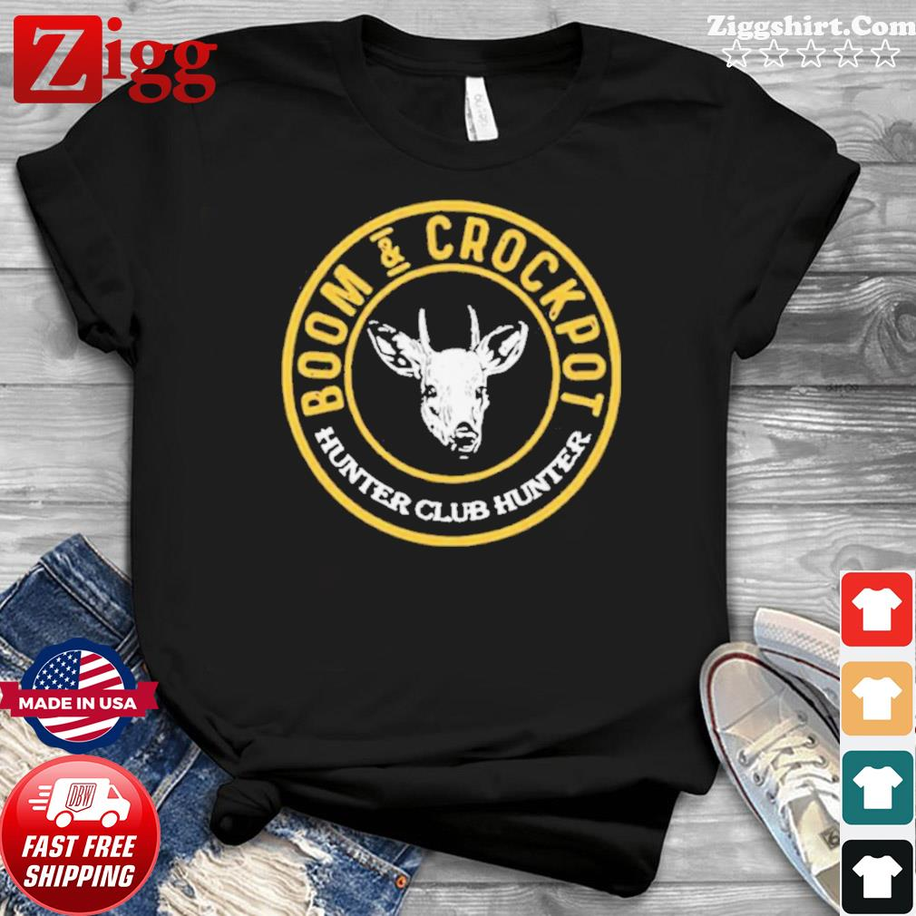 Boom And Crockpot Hunter Club Hunter shirt