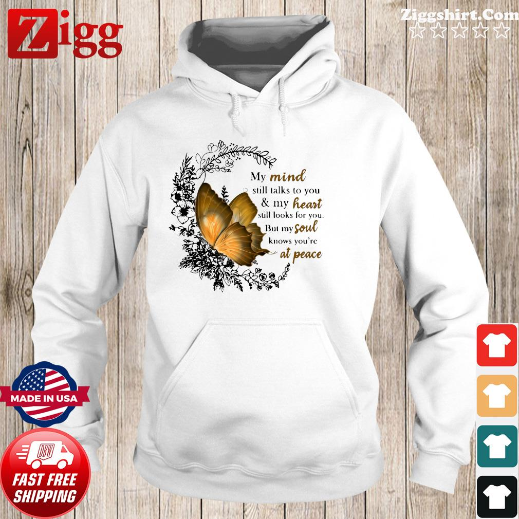 Butterfly My Mind Still Talks To You And My Heart Still Looks For You Shirt Hoodie
