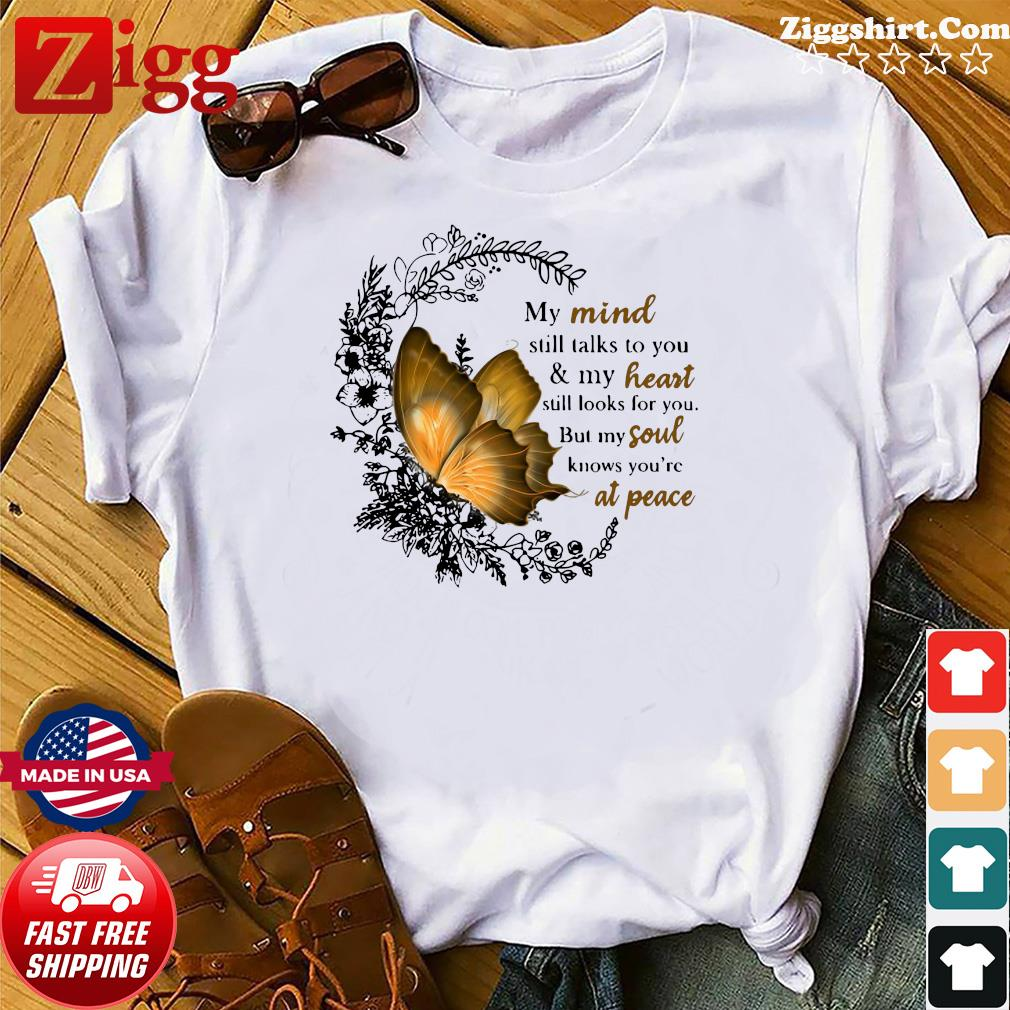 Butterfly My Mind Still Talks To You And My Heart Still Looks For You Shirt