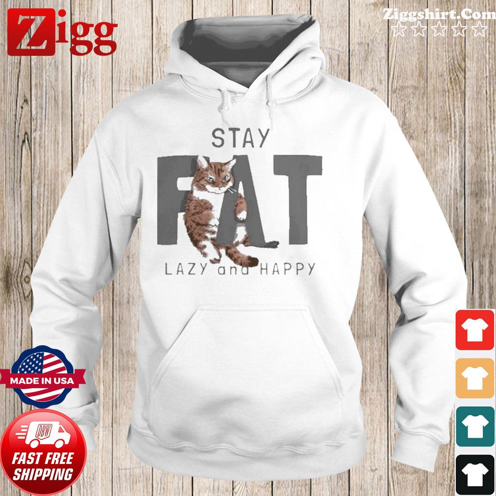 Cat Stay Fat Lazy and Happy s Hoodie
