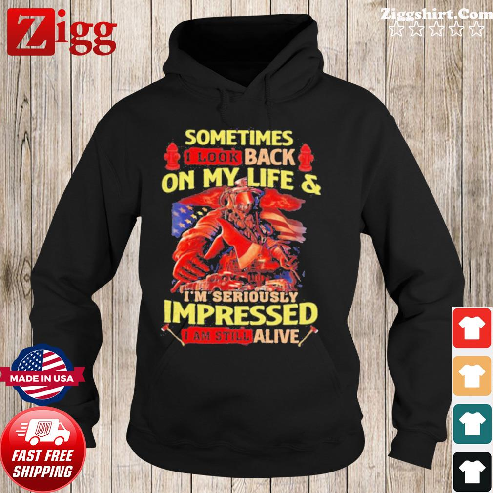 Firefighter Sometimes I Look Back On My Life & I'm Seriously Impressed I Am Still Alive s Hoodie