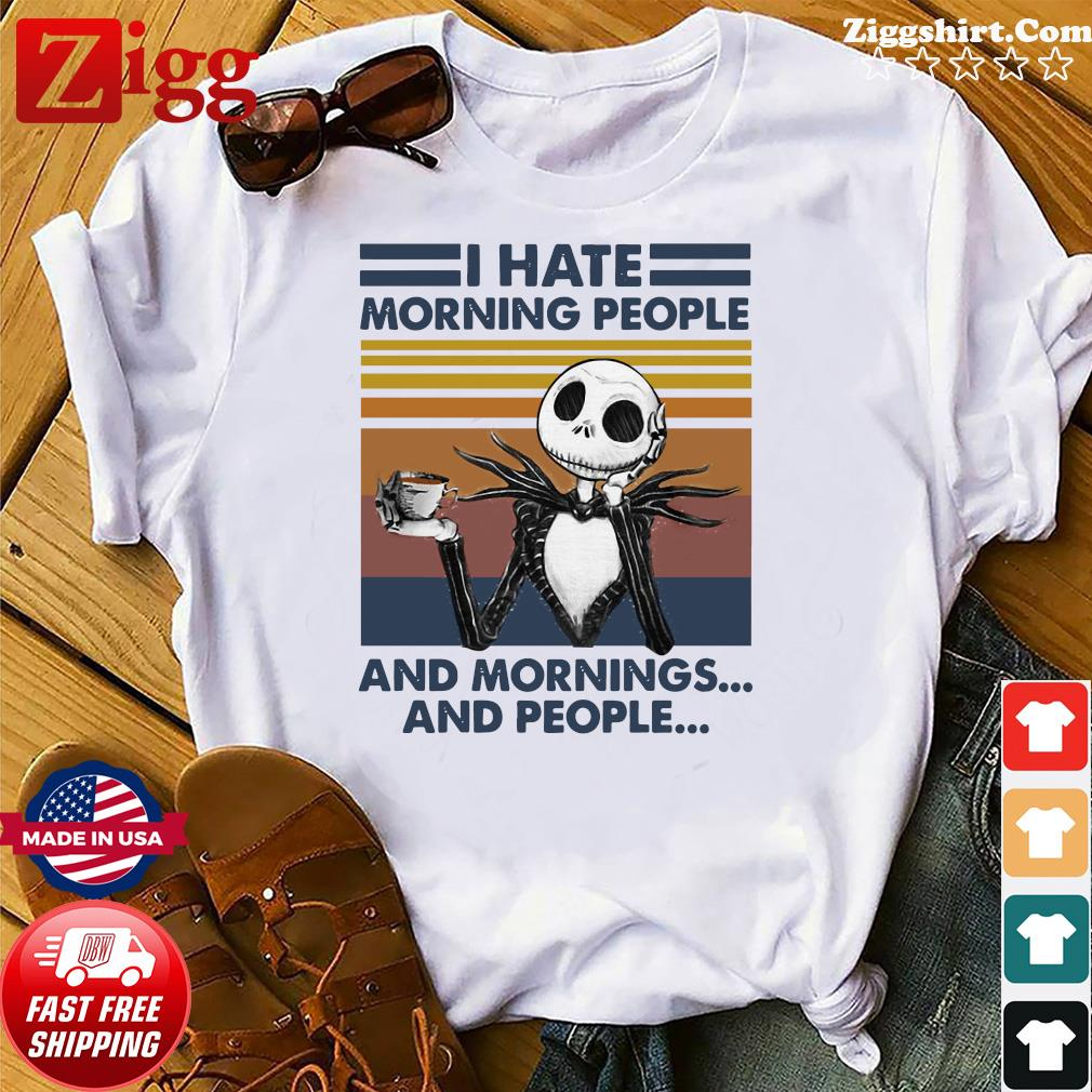 I Hate Morning People And Mornings And People Halloween Skeleton Lover Coffee White Shirt