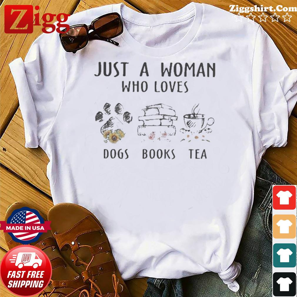Just a woman who loves paw dogs books tea flowers shirt