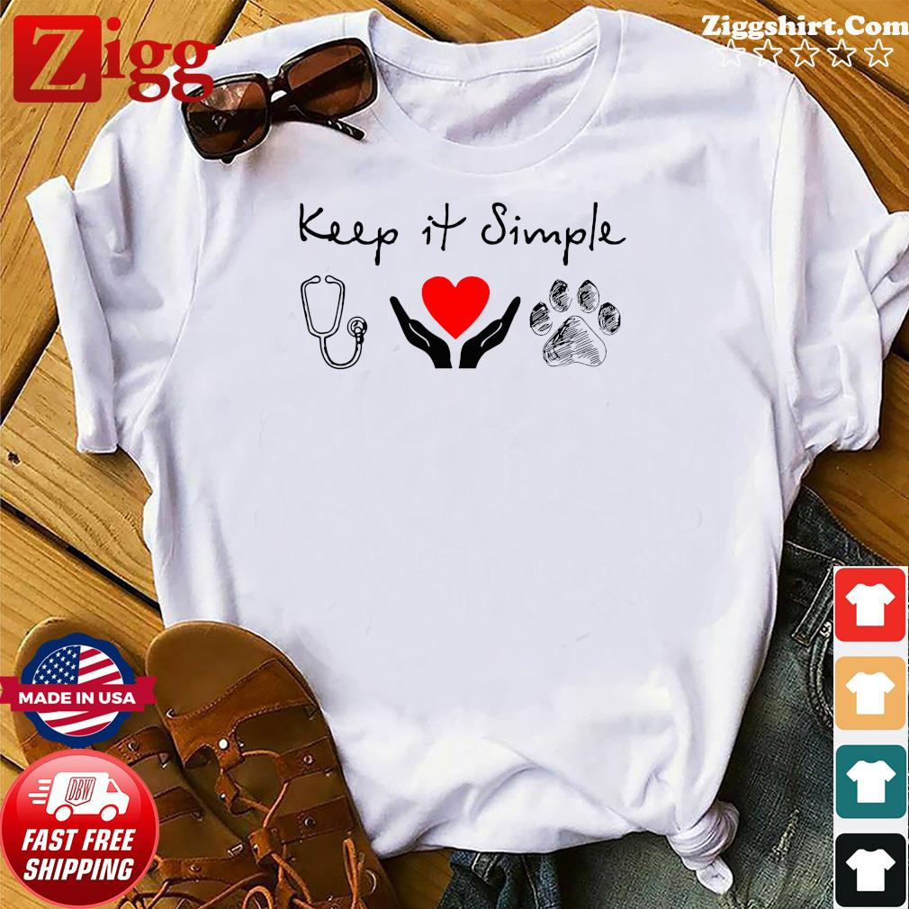 Keep It Simple Nurse Hands Holding And Dog Shirt