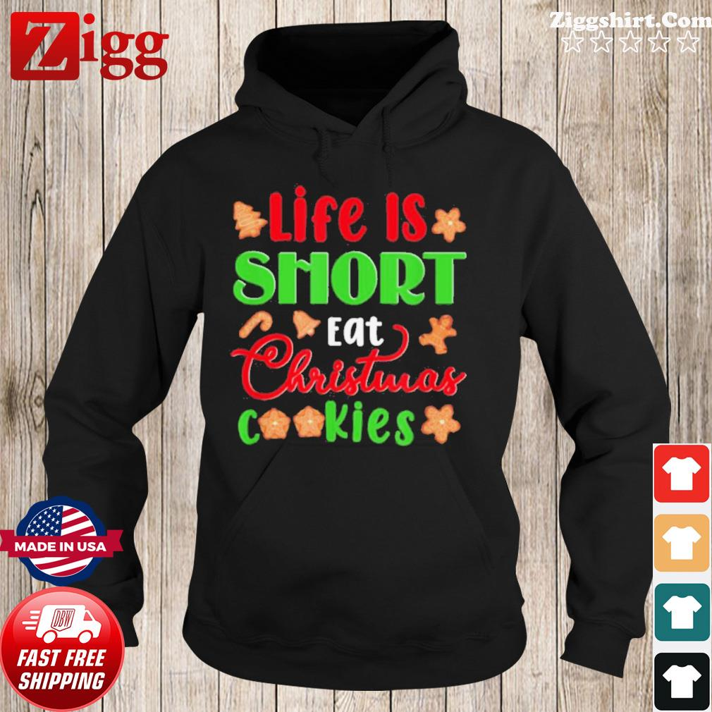 Life Is Short Eat Christmas Cookies Xmas Holiday s Hoodie