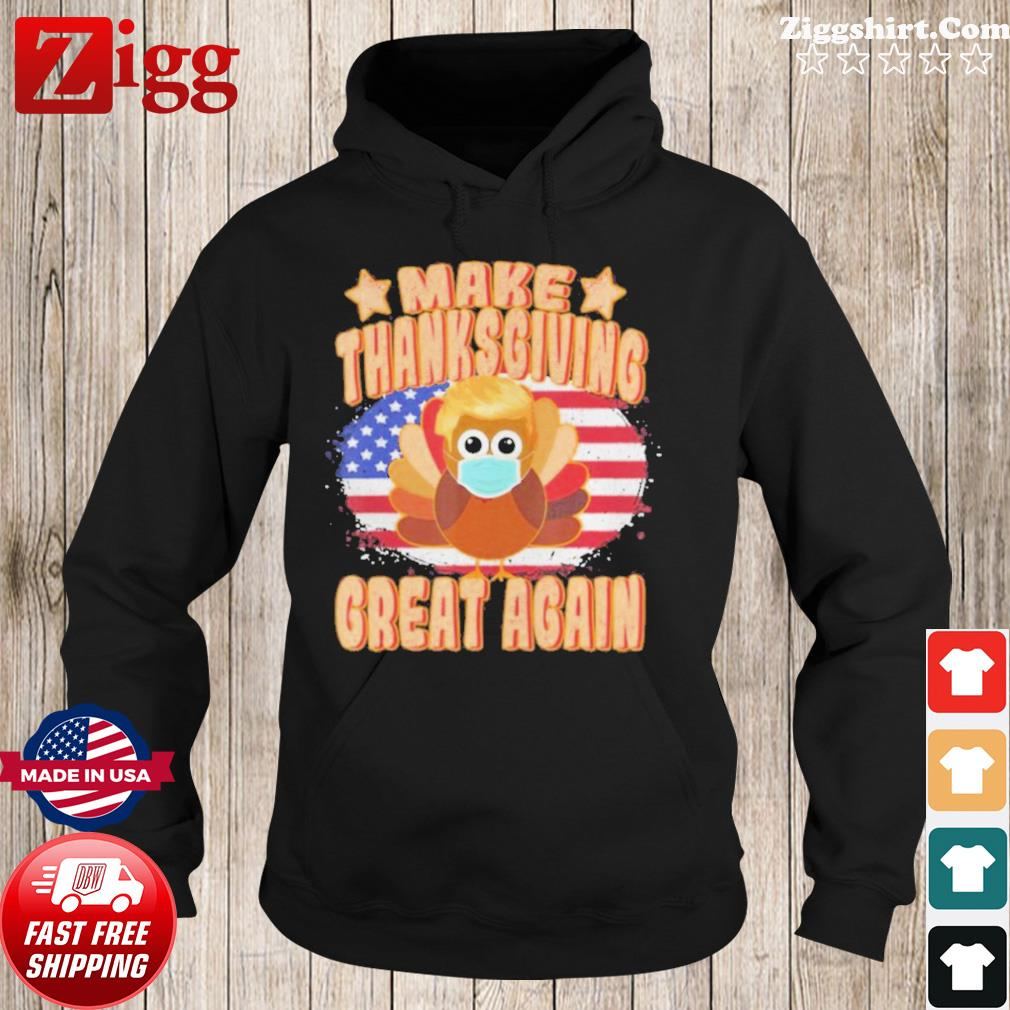Make Thanksgiving Great AgainTrump Turkey with Mask s Hoodie