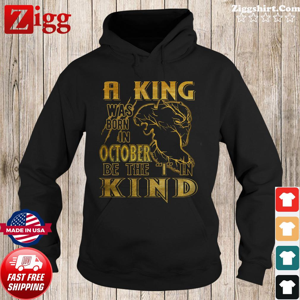 RIP Black Panther A King Was Born In October Be The I In Kind Shirt Hoodie