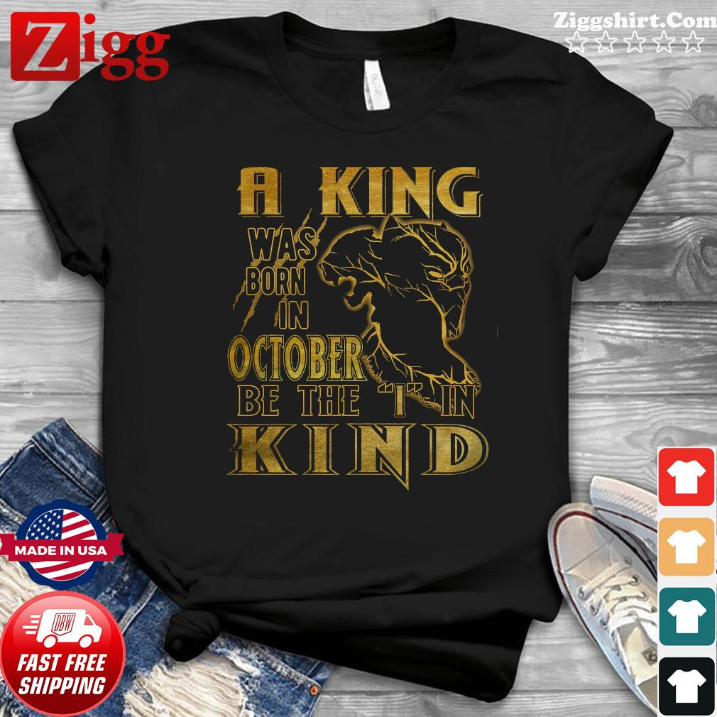 RIP Black Panther A King Was Born In October Be The I In Kind Shirt