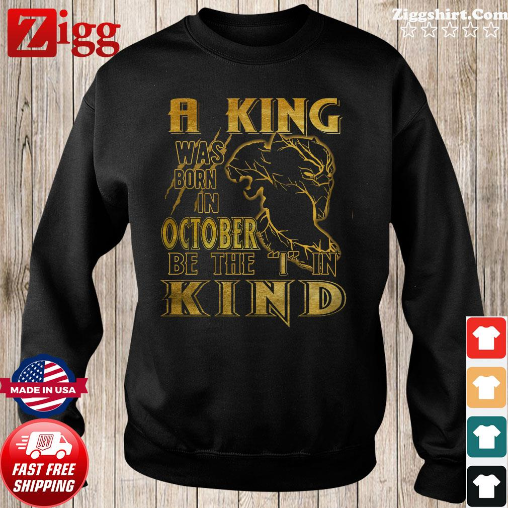 RIP Black Panther A King Was Born In October Be The I In Kind Shirt Sweater