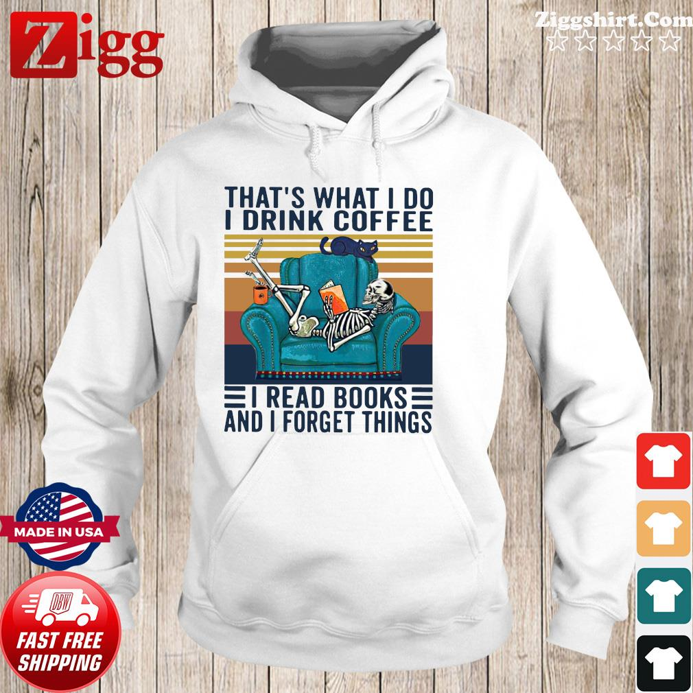 Skeleton That's What I Do I Drink Coffee I Read Books And I Forget Things Vintage Shirt Hoodie