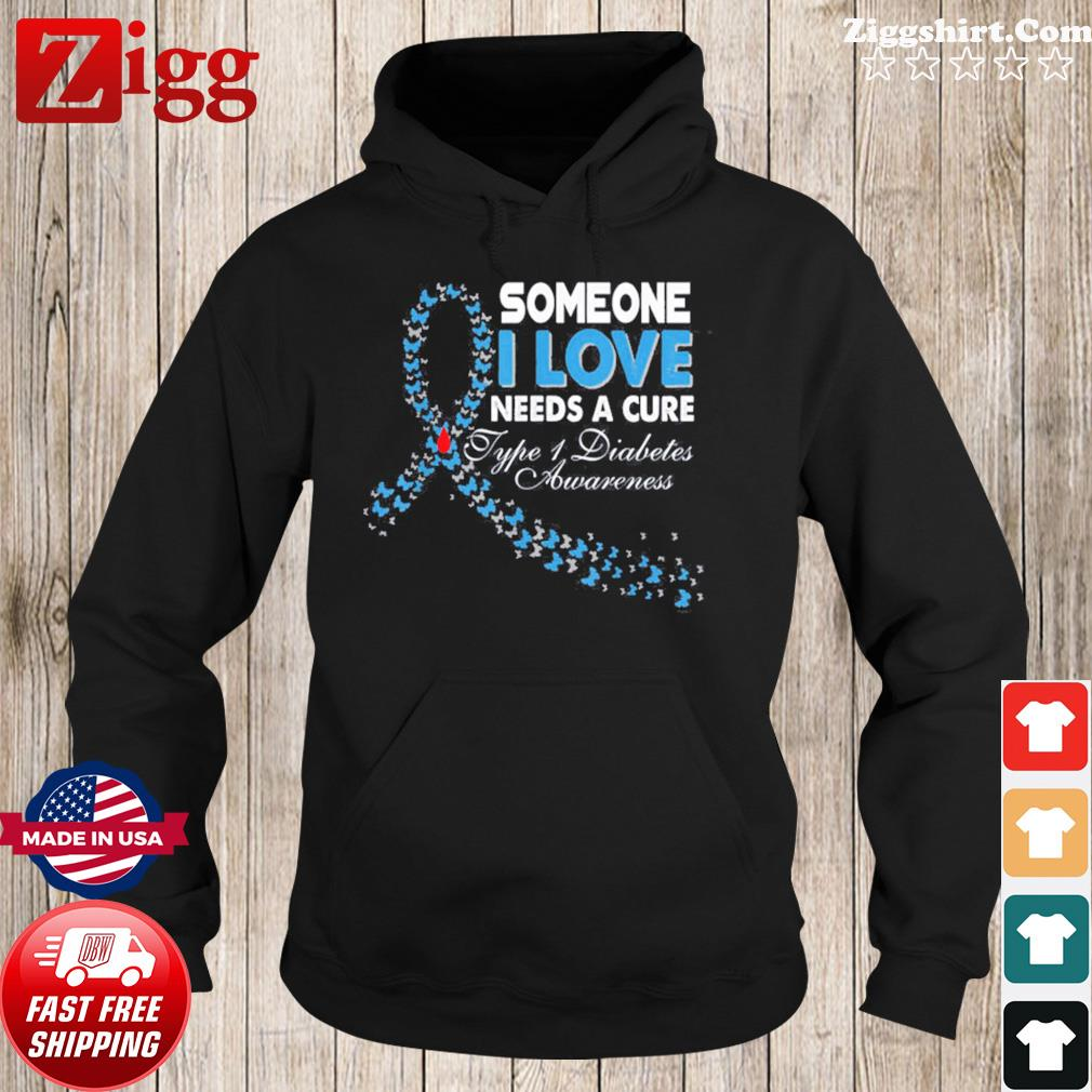 Someone I Love Needs A Cure Type 1 Diabetes Awareness Shirt Hoodie