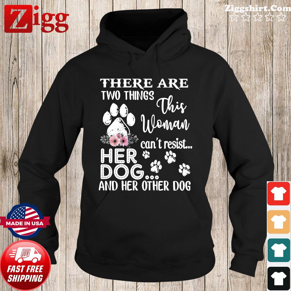 There are two things this woman can't resist her dog and her other dog s Hoodie