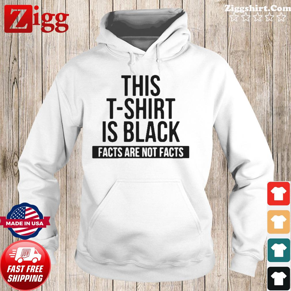 This T-Shirt Is Black Facts Are Not Facts s Hoodie