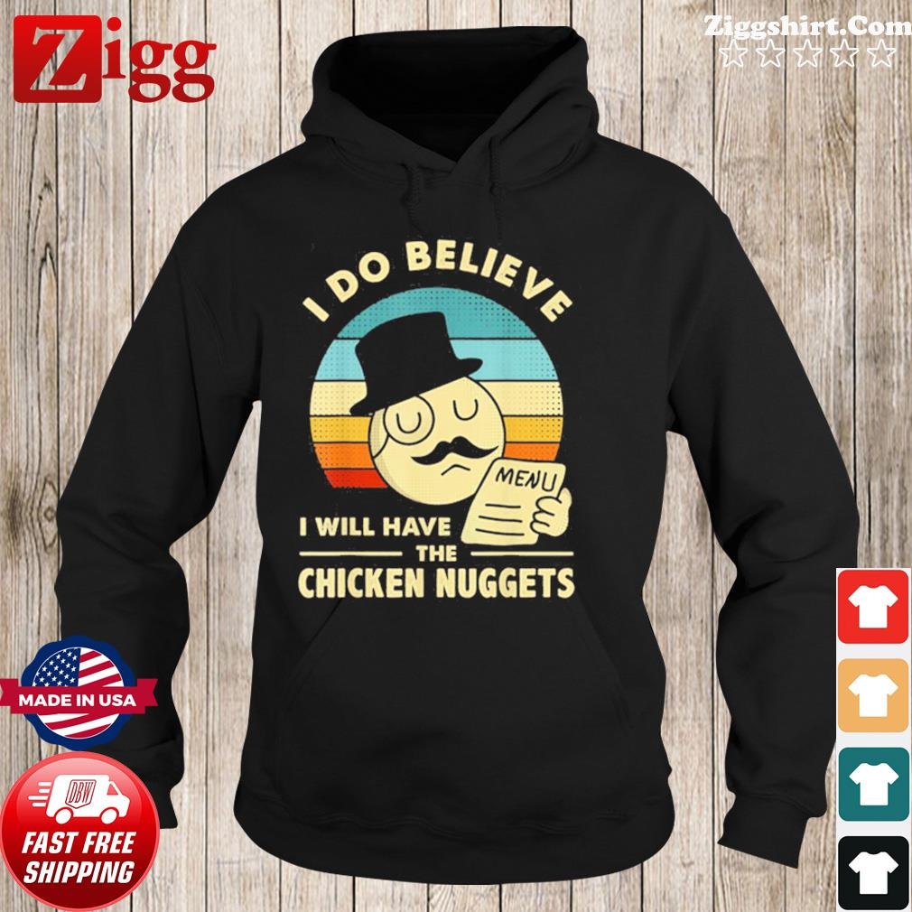 Vintage I Do Believe I Will Have The Chicken Nuggets 2021 Shirt Hoodie