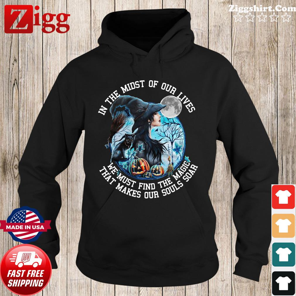Witch And Black Cat In The Midst Of Our Lives We Must Find The Magic Halloween Shirt Hoodie