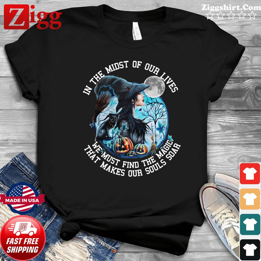 Witch And Black Cat In The Midst Of Our Lives We Must Find The Magic Halloween Shirt