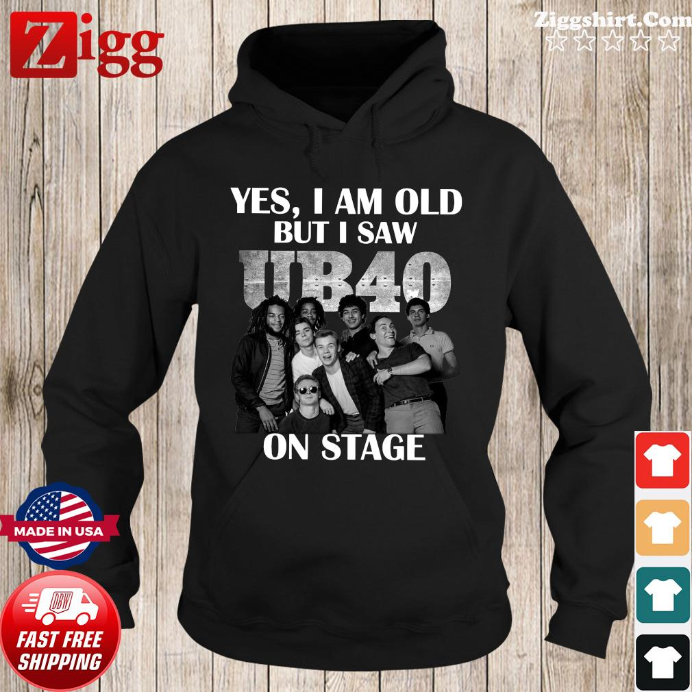 Yes I'm Old But I Saw Ub40 On Stage Shirt Hoodie