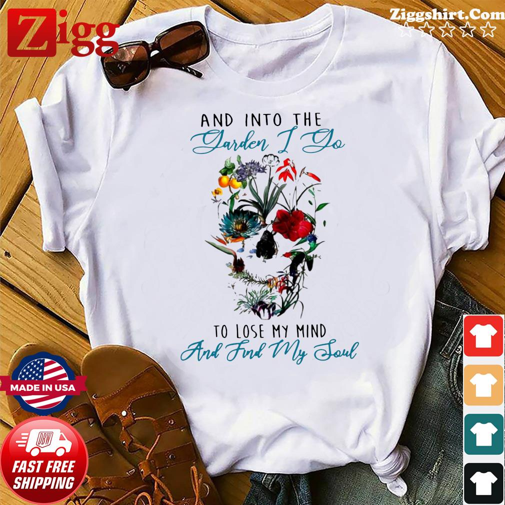 Skull Flower And Into The Garden I Go To Lose My Mind And Find My Soul Shirt